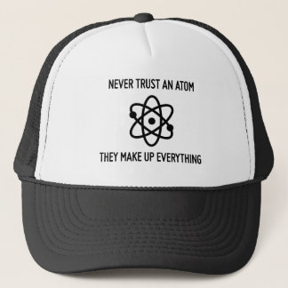 Science tshirt never trust an atom funny trucker hat