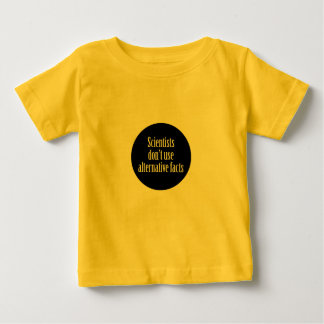 Scientists don't us alternative facts baby T-Shirt
