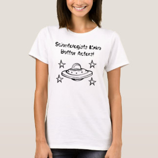Scientologists Make Better Actors! T-Shirt