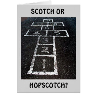 SCOTCH OR HOPSCOTCH-HAPPY BIRTHDAY (I KNOW!) CARD
