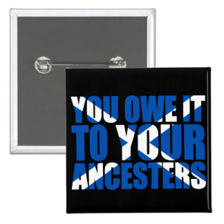 Scots Independence: You owe it to your ancesters, 2 Inch Square Button