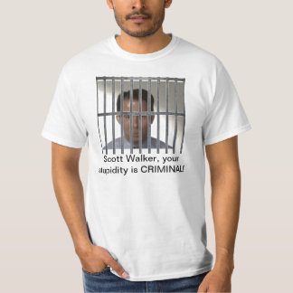 Scott Walker is a criminal! T-Shirt