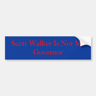 Scott Walker Is Not My Governor Bumper Sticker