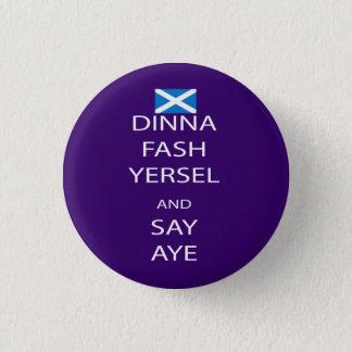 Scottish Dinna Fash Yersel Say Aye Pinback 1 Inch Round Button