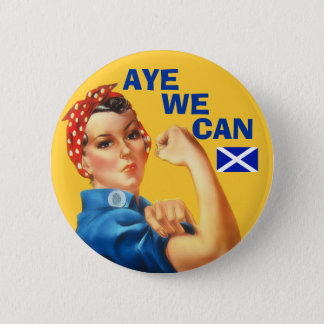 Scottish Independence Rosie Aye We Can  Badge 2 Inch Round Button