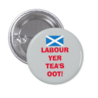 Scottish Labour Party Tea's Oot Badge 1 Inch Round Button