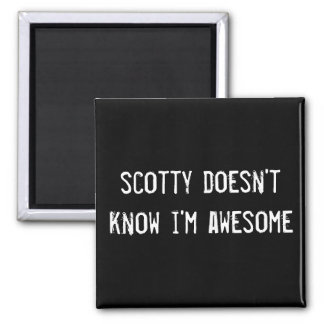 scotty doesn't know i'm awesome magnet