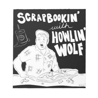 Scrabookin' with Howlin' Wolf Notepads