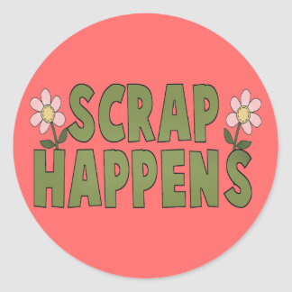 Scrap Happens Round Sticker