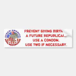 Screw America-Vote GOP / Use a Condom Bumper Sticker