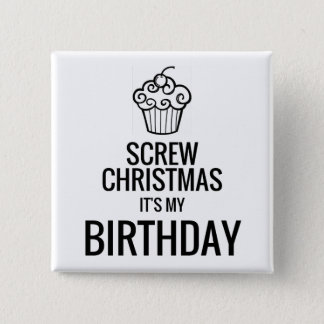 Screw Christmas, It's My Birthday Button