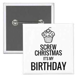 Screw Christmas, It's My Birthday Button