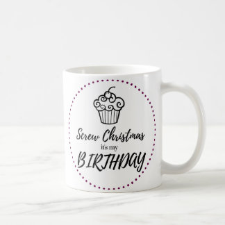Screw Christmas, It's My Birthday Mug