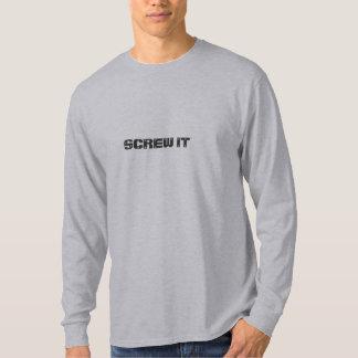 screw it T-Shirt
