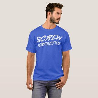 Screw Perfection fun motivational humor T-Shirt