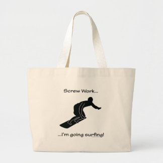 Screw Work, I'm Going Surfing Large Tote Bag