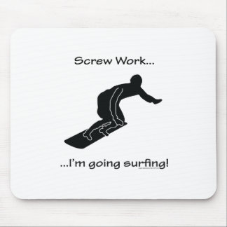 Screw Work, I'm Going Surfing Mouse Pad