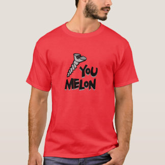 Screw You Melon T-Shirt