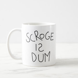 Scroge Is Dum Coffee Mug