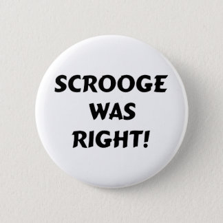 Scrooge was right 2 inch round button