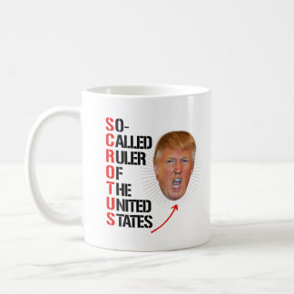 SCROTUS - So-Called Ruler of the United States --  Coffee Mug