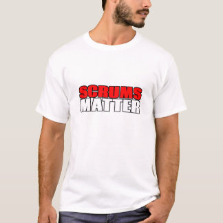 Scrums Matter T-Shirt