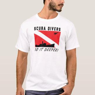 SCUBA Divers do it deeper! T-Shirt