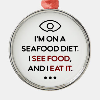 Seafood See Food Eat It Diet Metal Ornament