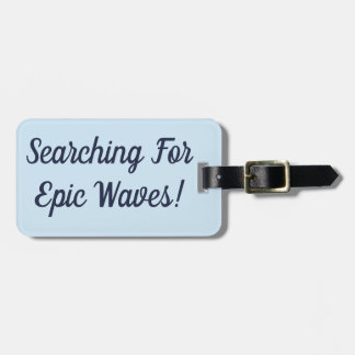 Searching For Epic Waves Luggage Tag