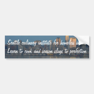 Seattle culinary institute for homeless snails bumper sticker