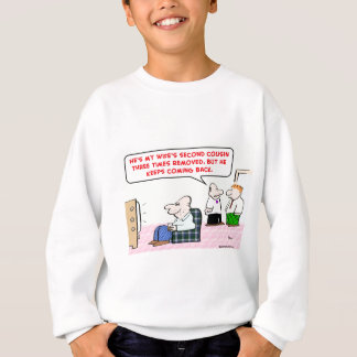 second cousin rhree times removed sweatshirt