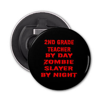 Second Grade Teacher by Day Zombie Slayer by Night Button Bottle Opener