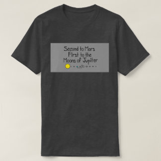 Second to mars first to the moons of jupiter T-Shirt