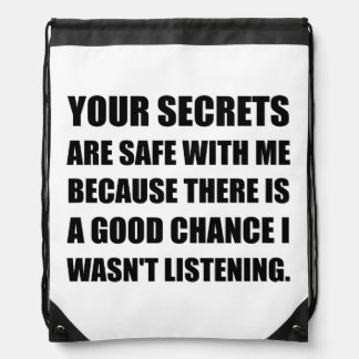 Secrets Safe With Me Because Not Listening Drawstring Bag