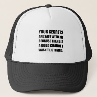Secrets Safe With Me Because Not Listening Trucker Hat