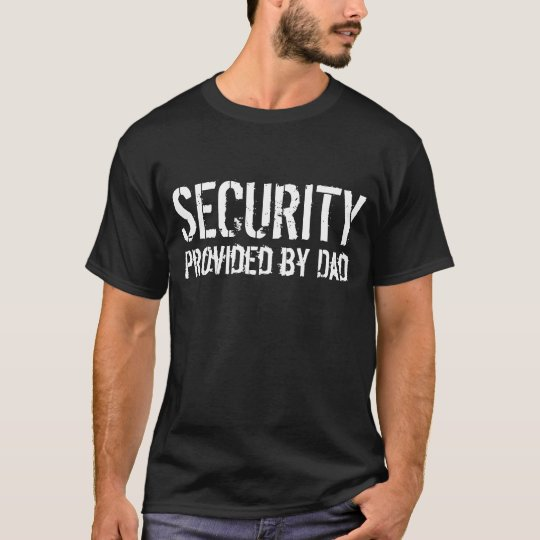 Security Provided by Dad, Funny Father's Day Black T-Shirt
