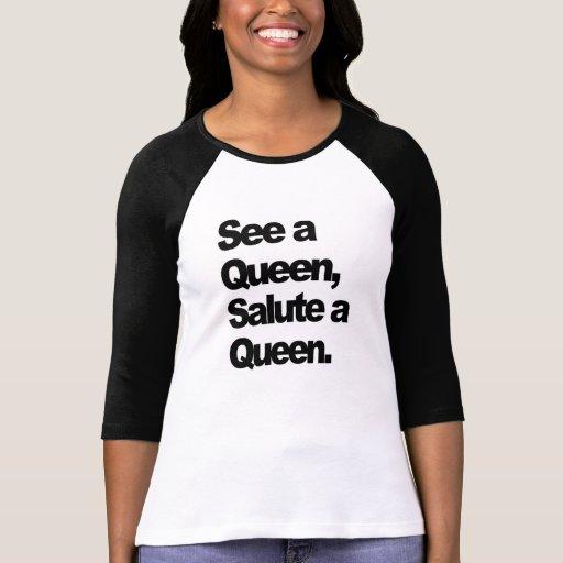 See a Queen, Salute a Queen Womens' T-Shirt Tshirts