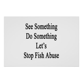 See Something Do Something Let's Stop Fish Abuse Poster