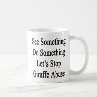 See Something Do Something Let's Stop Giraffe Abus Coffee Mug
