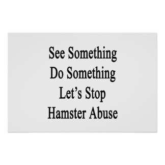 See Something Do Something Let's Stop Hamster Abus Poster