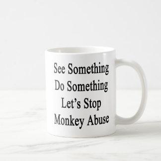 See Something Do Something Let's Stop Monkey Abuse Coffee Mug
