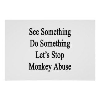 See Something Do Something Let's Stop Monkey Abuse Poster