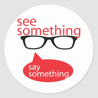 See Something Say Something Classic Round Sticker