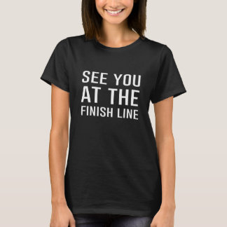 See You At the Finish Line Funny Racing T-shirt