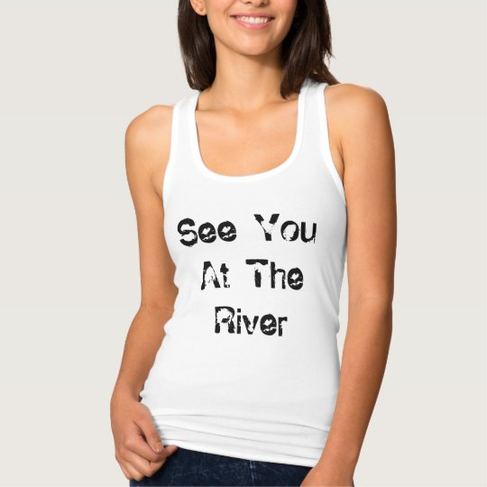 See You At The River Tank Top