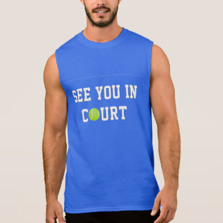 See you in court - Tennis (White text) Sleeveless Shirt