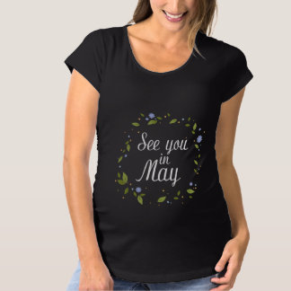 See You In May Maternity T-Shirt