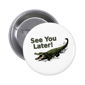 See You Later Alligator 2 Inch Round Button