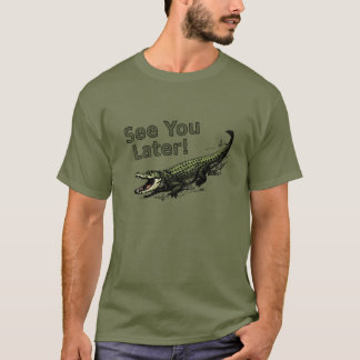 See You Later Alligator T-Shirt