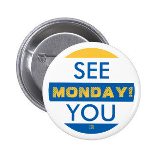 SEE YOU MONDAY! 2 INCH ROUND BUTTON
